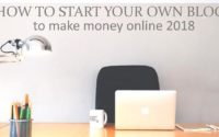 How to start your own Blog to Make Money Online 2018